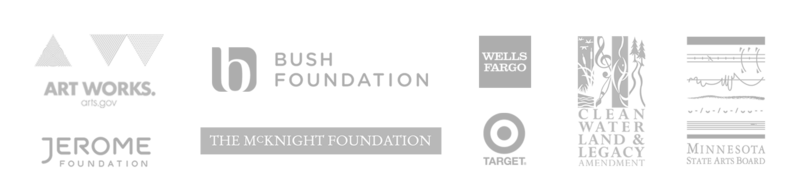 National Endowment for the Arts, Jerome Foundation, Bush Foundation, McKnight Foundation, Wells Fargo, Target, Clean Water Land & Legacy Amendment, Minnesota State Arts Board