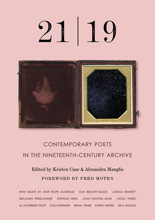 21 | 19: Contemporary Poets and the North American Nineteenth-Century, edited by Kristen Case and Alexandra Manglis