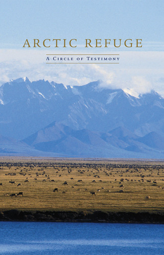 Arctic Refuge: A Circle of Testimony