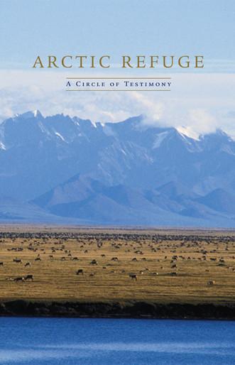 Arctic Refuge: A Circle of Testimony