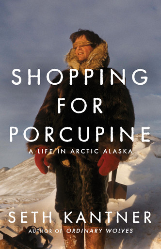 Shopping for Porcupine: A Life in Arctic Alaska