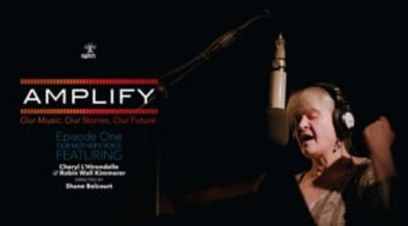 Watch: Songwriter Cheryl L'Hirondelle and Robin Wall Kimmerer | Amplify