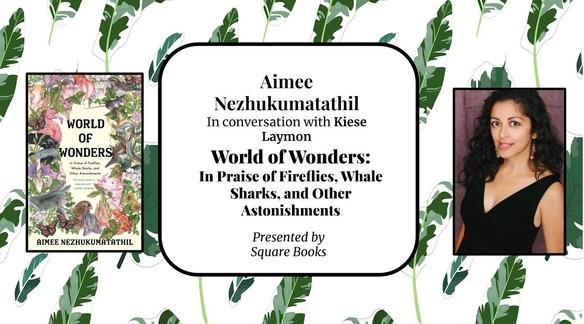 World of Wonders Virtual Event: Aimee Nezhukumatathil in Conversation with Kiese Laymon | Square Books